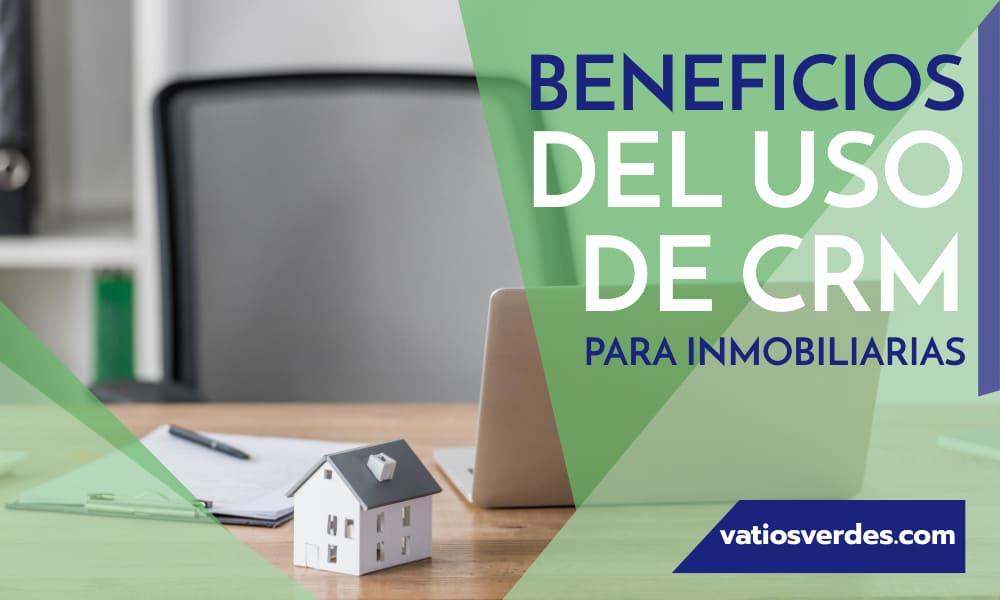 BENEFICIOS DEL USO DE CRM PARA INMOBILIARIAS