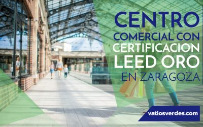 Centro comercial en Zaragoza con Certificación LEED Oro