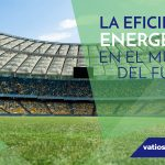 La eficiencia energética en el mundo del fútbol