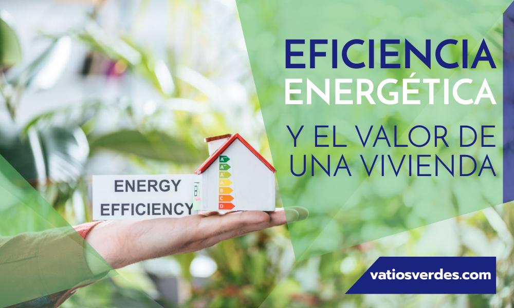 EFICIENCIA ENERGÉTICA Y VALOR DE UNA VIVIENDA