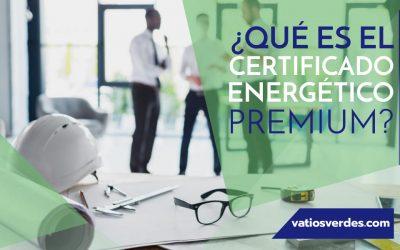 ¿Qué es el Certificado Energético PREMIUM?