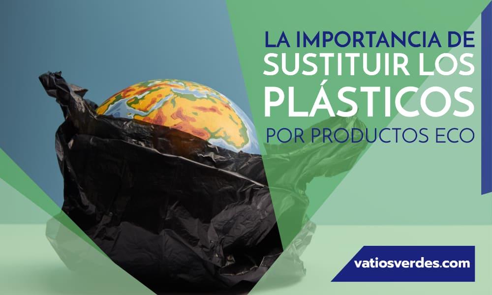 La importancia de sustituir el plástico por productos Eco